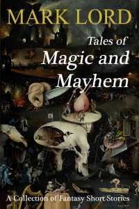 Tales of Magic and Mayhem medieval fantasy short stories