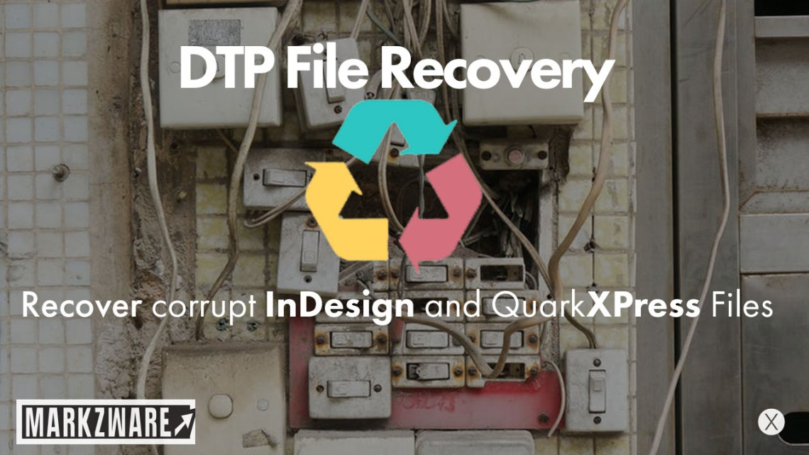 Markzware DTP File Recovery Service Recovers InDesign & QuarkXPress Files for Printers, Publishers & Graphic Artists