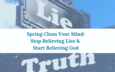Stop Believing Lies & Start Believing God