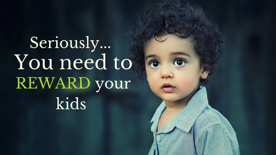 Rewarding your kids: 6 Myths you need to get over… NOW!