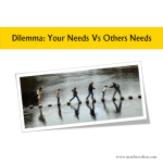 Dilemma: Your Needs Vs Others Needs - Which Comes First?
