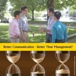 Better Communication - Better Time Management?
