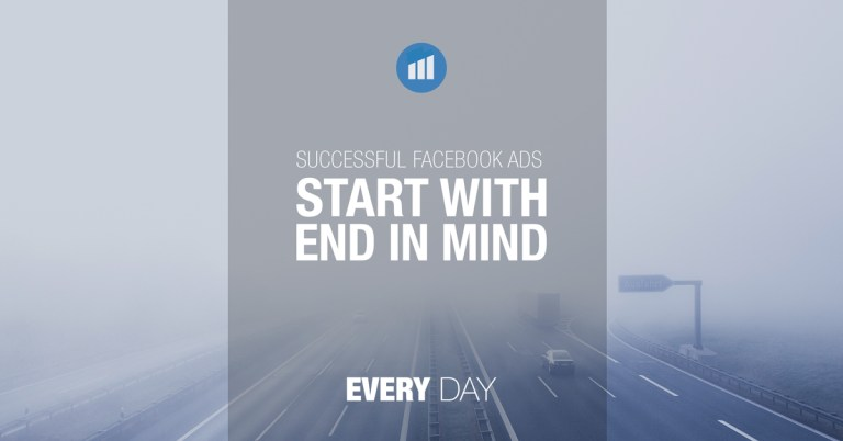 Successful Facebook Ads Start With The End In Mind