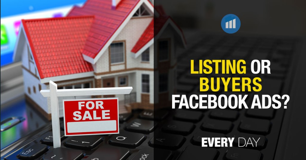 Should You Run Listing Lead Or Buyer Ads On Facebook?