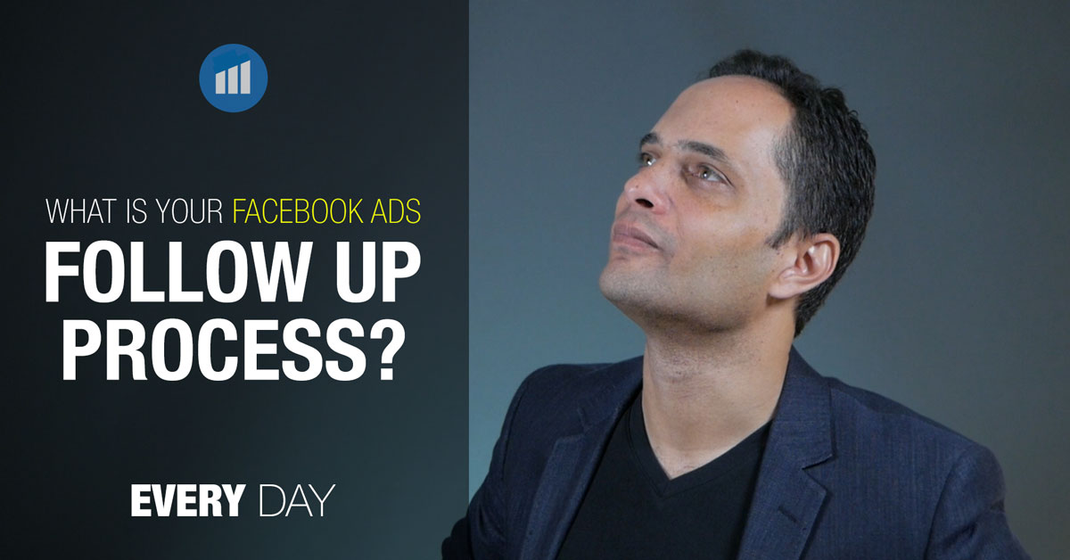 What is your facebook ads follow up process?