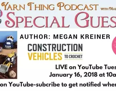 Yarn Thing Podcast with Marly Bird – Construction Vehicles to Crochet