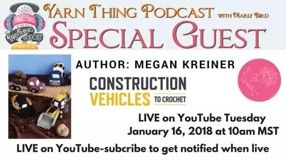 Yarn Thing Podcast with Marly Bird and Megan Kreiner, author of Construction Vehicles to Crochet