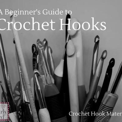 A Beginners Guide to Crochet Hooks: Crochet Hook Materials