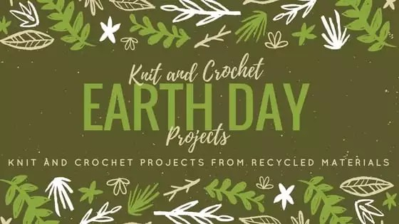 Knit and Crochet Earth Day Projects