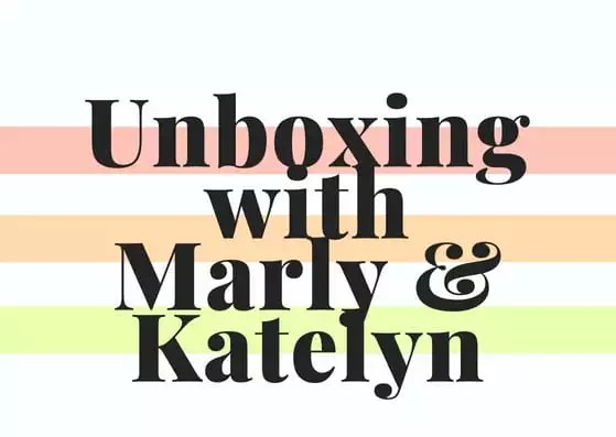 Unboxing with Marly and Katelyn