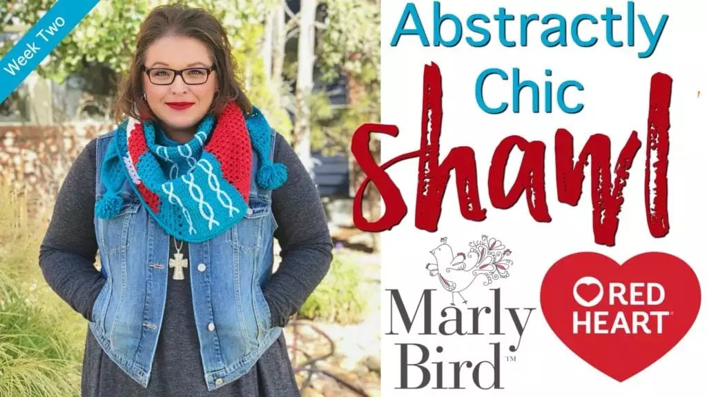 2018 Crochet-along with Marly Bird and Red Heart Yarns-Abstractly Chic Shawl Week 2