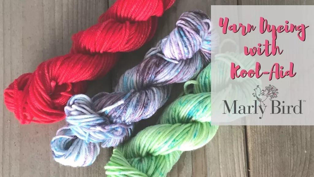 Yarn Dyeing with Kool-Aid and Chic Sheep by Marly Bird™ Yarn