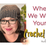 When We Were Young Crochet Hat pattern by Marly Bird is Free!