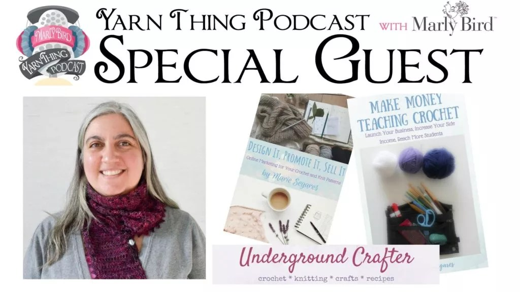 Yarn Thing Podcast with Marly Bird and special guest Marie from the Underground Crafter