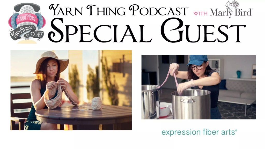 Yarn Thing Podcast with Marly Bird and Special Guest Expression Fiber Arts