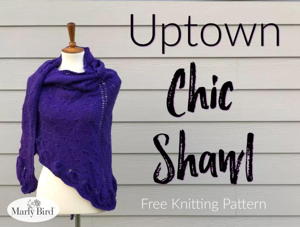 Uptown Chic Shawl FREE Knit Shawl pattern from Marly Bird