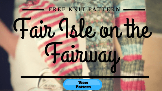 Fair Isle on the Fairway FREE Knitting Pattern