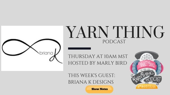 Yarn Thing Podcast with Marly Bird and guest Briana K Designs