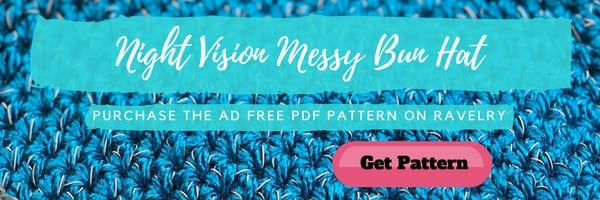Purchase an ad free PDF version of the Night Vision Messy Bun Hat in the Marly Bird Ravelry Shop