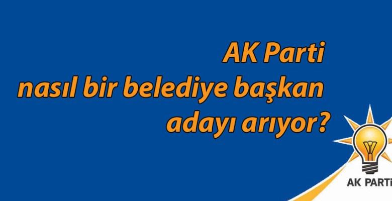 AK Parti nasıl bir belediye başkan adayı arıyor?