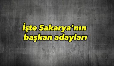 İşte Sakarya'nın başkan adaylar