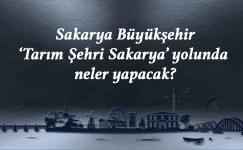 Sakarya Büyükşehir 'Tarım Şehri Sakarya' yolunda neler yapacak?