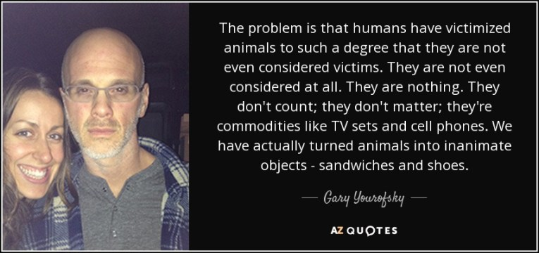 quote-the-problem-is-that-humans-have-victimized-animals-to-such-a-degree-that-they-are-not-gary-yourofsky-64-21-68