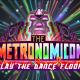 The Metronomicon: Slay the Dance Floor Announced