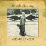 """ALBUM REVIEW: """"The Weight of These Wings"""" by Miranda Lambert"""