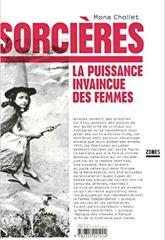 Mona Chollet : Sorcières. La puissance invaincue des femmes