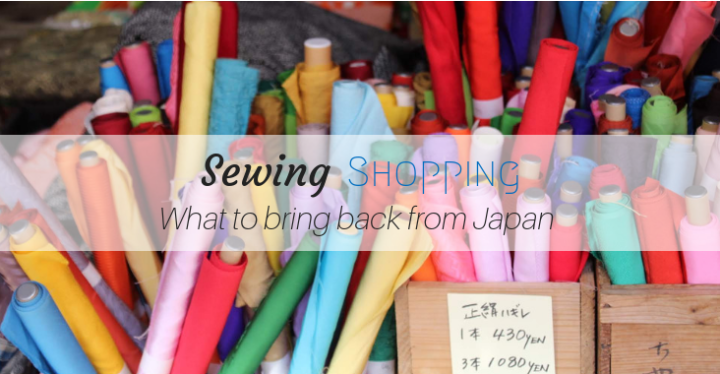 Sewing Shopping in Japan: What to Bring Home