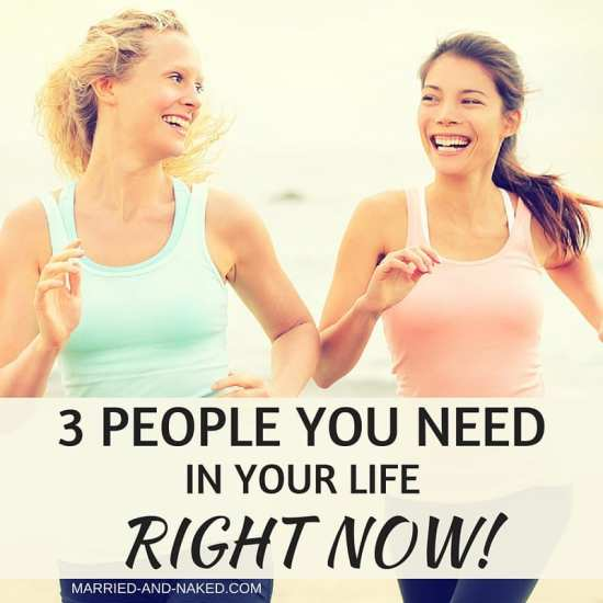 3 PEOPLE YOU NEED In your life right now