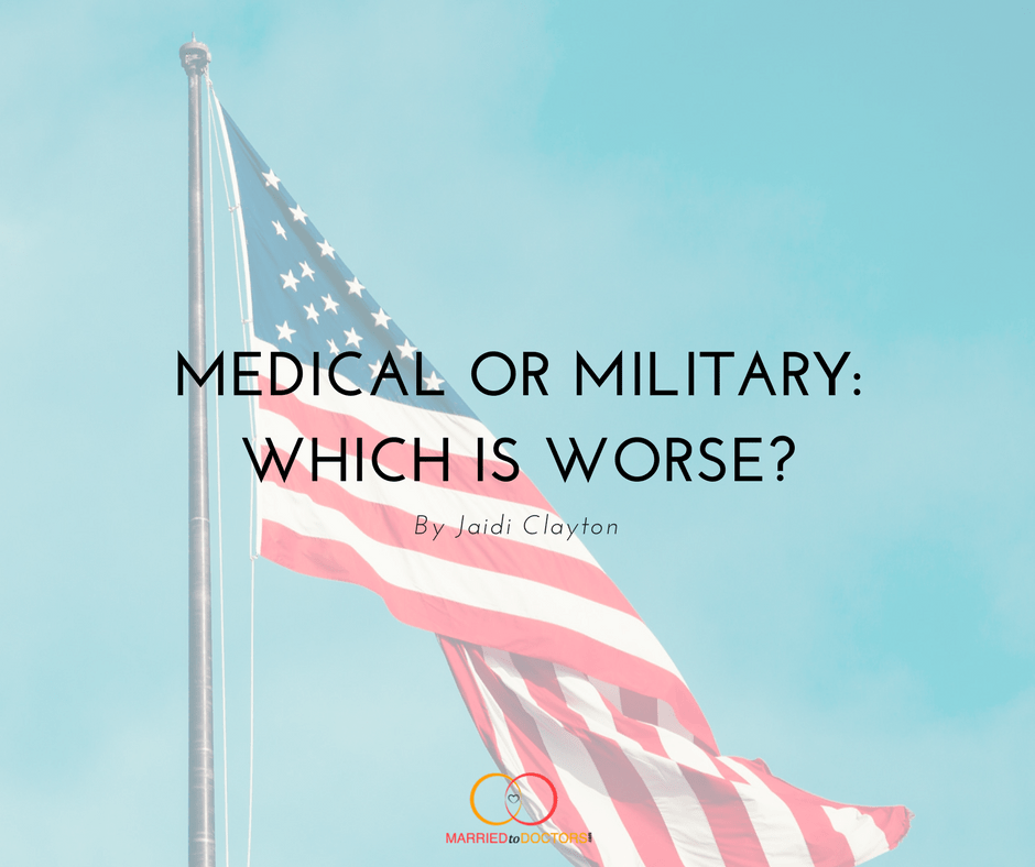 Medical or Military: Which is Worse? - Married To Doctors