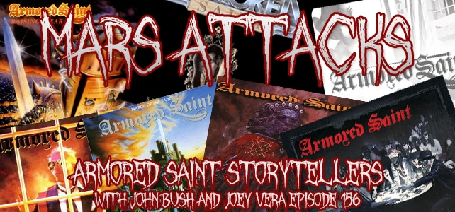 Podcast Episode 156 – Armored Saint Storytellers With John Bush And Joey Vera