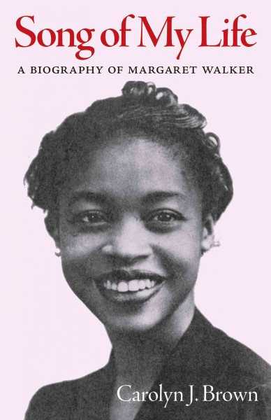 Song of My Life: A Biography of Margaret Walker by Carolyn Brown