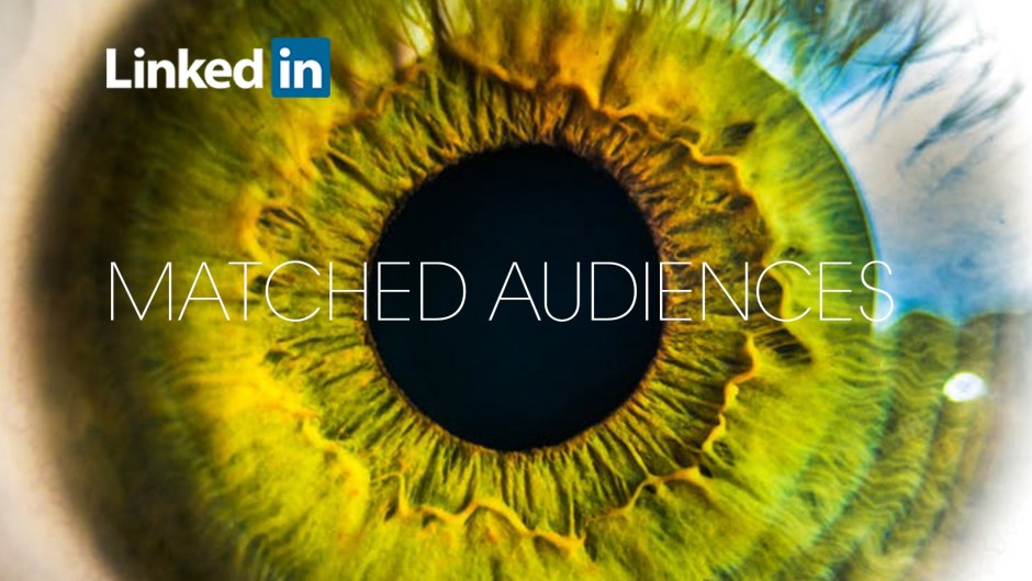 LinkedIn Matched Audiences Raise the Bar for Account Targeting and Campaign Management