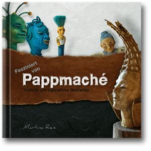 Martina Reis - Buch über Pappmaché - Techniken und figuratives Gestalten