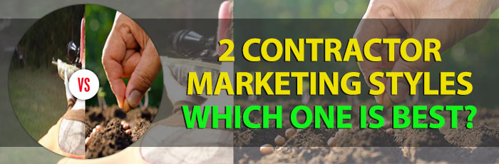 2 Contractor Marketing Styles – Which One Is Best?
