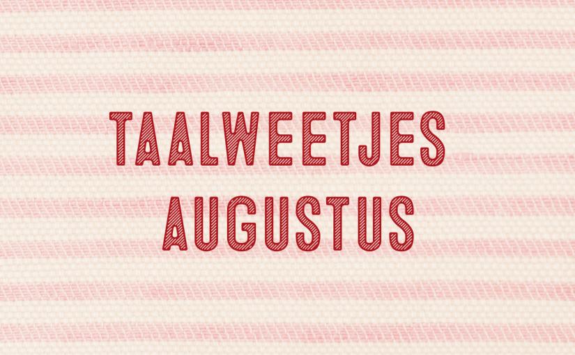Taalweetjes Augustus