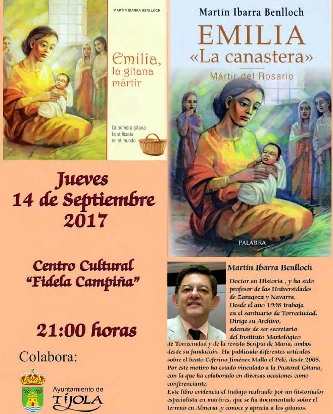 Emilia la Canastera, primera gitana mártir Con motivo de las fiestas locales de Tíjola, se presentan dos libros de Martín Ibarra como homenaje a la gitana mártir Emilia Fernández