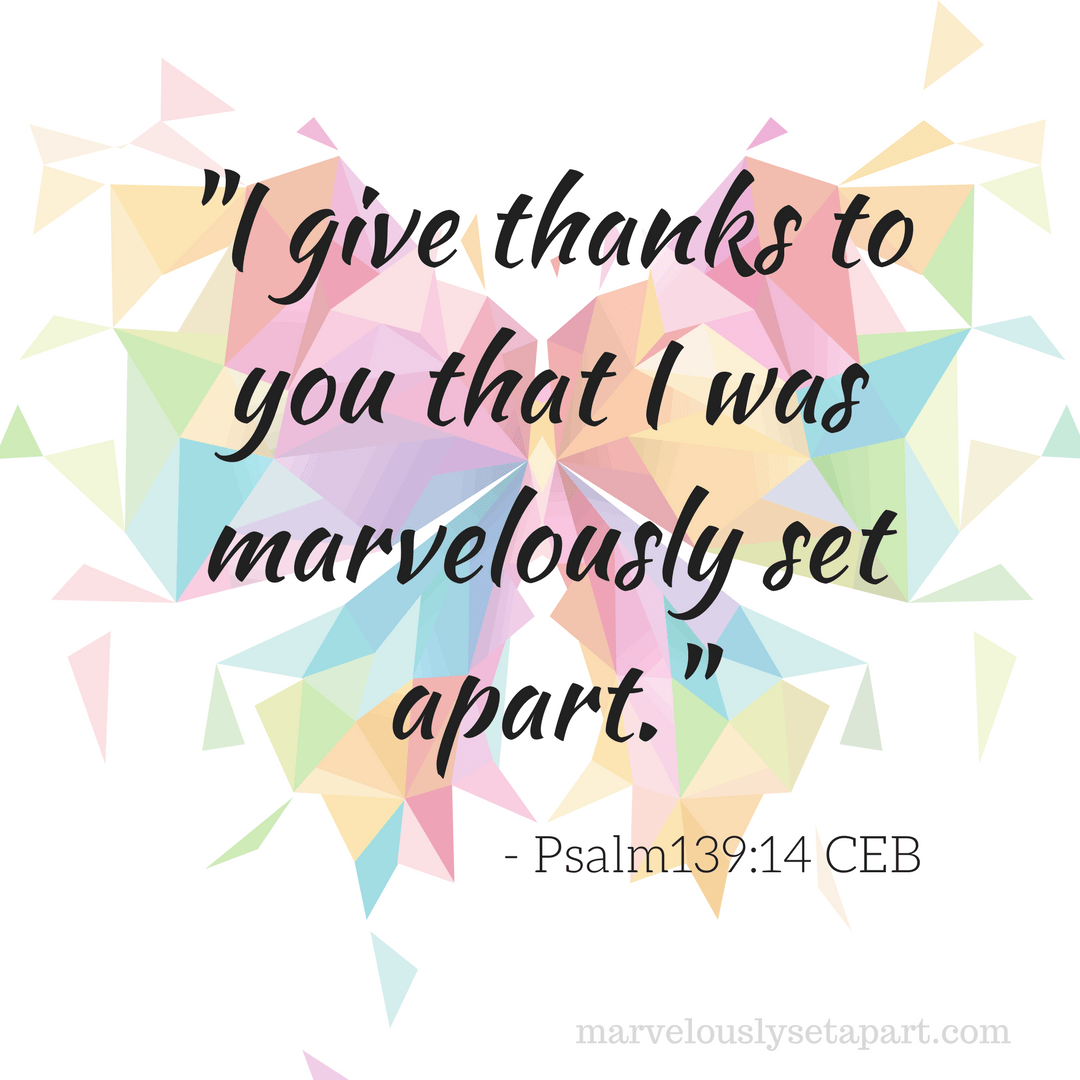 I give thanks to you that I was marvelously set apart