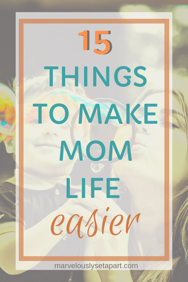 15 things to make mom life easier