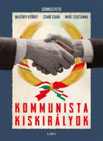 Majtényi György, Szabó Csaba, Mikó Zsuzsanna: Kommunista kiskirályok