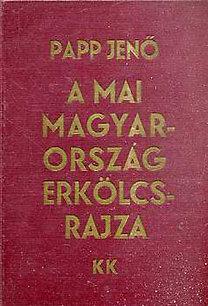Papp Jenő: A mai Magyarország erkölcsrajza - Korunk kritikája 1918-1933