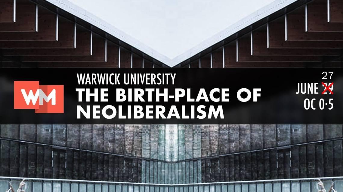 [Video] Warwick University: the birthplace of neoliberalism