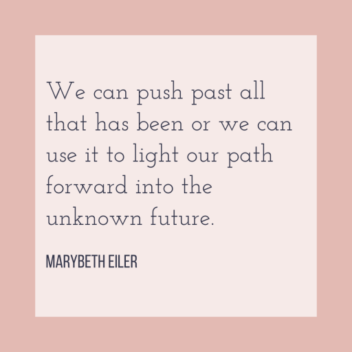 We can push past all that has been or we can use it to light our path forward into the unknown future.