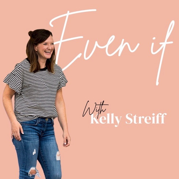 """""""No stranger to loss and longing, Kelly Streiff creates space to acknowledge deep pain and grief, while walking with us on a journey of becoming """"Even If"""" people - people who stand firm in our faith even if God doesn't show up the way we expect or desire."""" Navigate the unexpected as you tune in to this podcast."""
