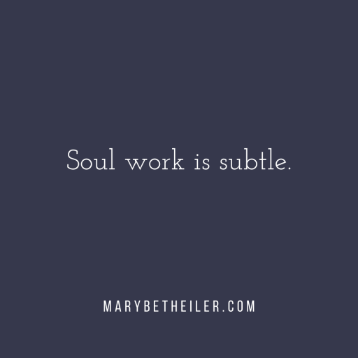 The healing of our soul is subtle work.