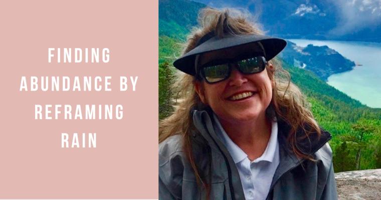 Finding Abundance by Reframing Rain