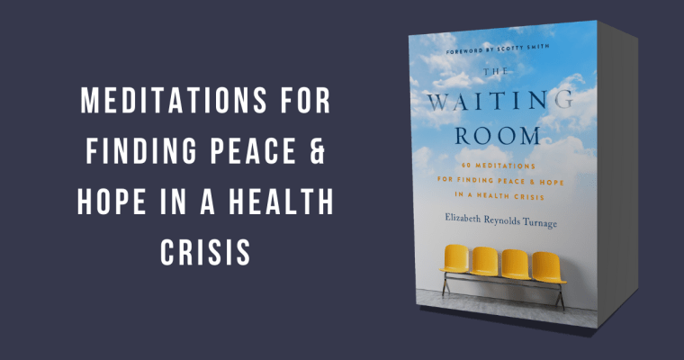 Meditations for Finding Peace & Hope in a Health Crisis | The Waiting Room